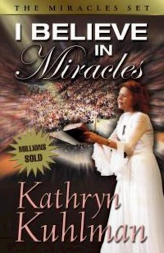 I Believe In Miracles by Kathryn Kuhlman | SHOPtheWORD