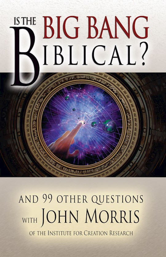 Is The Big Bang Biblical? by John Morris | SHOPtheWORD