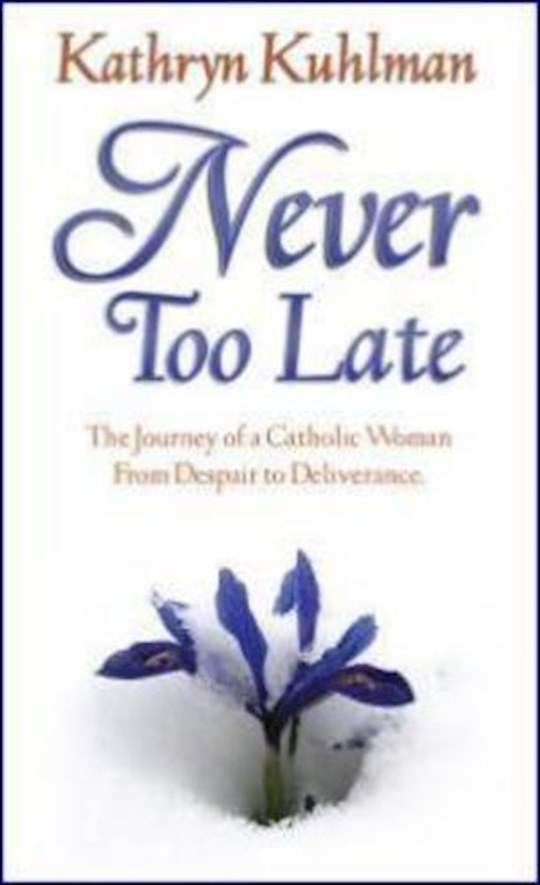 Never Too Late by Kathryn Kuhlman | SHOPtheWORD