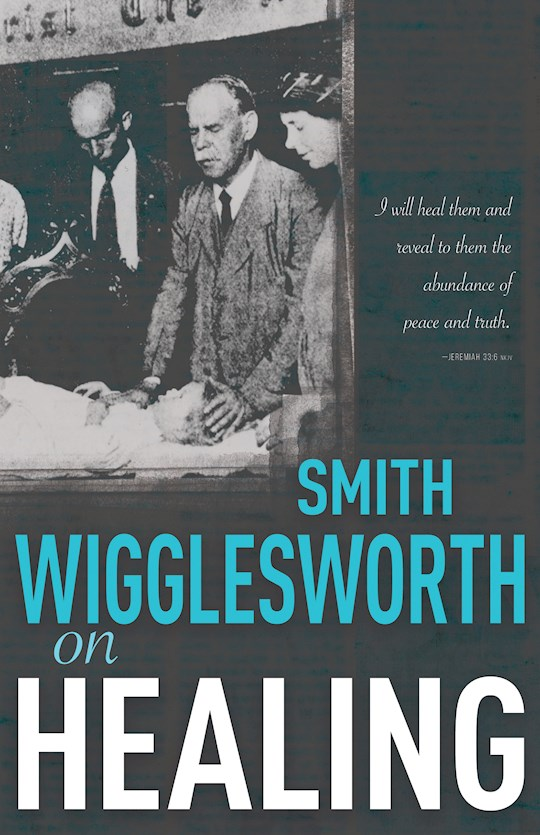 Smith Wigglesworth On Healing by Smith Wigglesworth | SHOPtheWORD