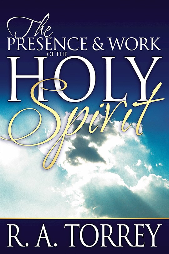 Presence & Work Of The Holy Spirit by R. A. Torrey | SHOPtheWORD