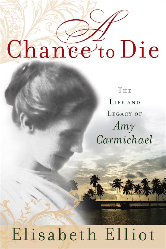 A Chance To Die: Life & Legacy Of Amy Carmichael by Elisabeth Elliot | SHOPtheWORD