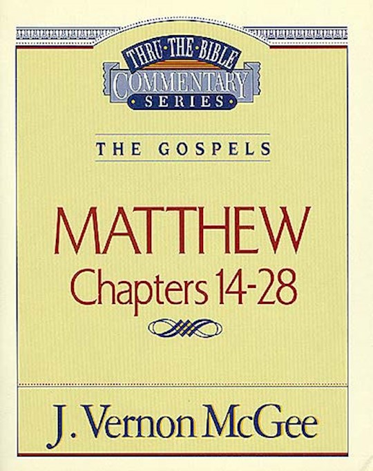 Matthew: Chapters 14-28 (Thru The Bible Commentary) by J. Vernon McGee | SHOPtheWORD