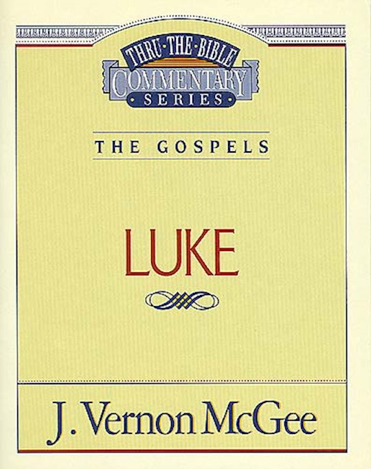 Luke (Thru The Bible Commentary) by J. Vernon McGee | SHOPtheWORD