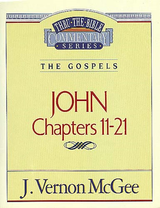 John: Chapters 11-21 (Thru The Bible Commentary) by J. Vernon McGee | SHOPtheWORD