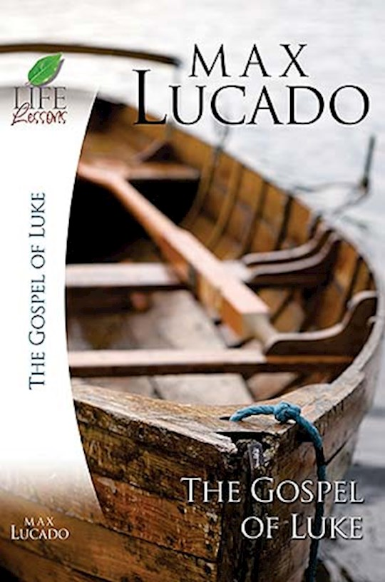 Life Lessons: Book Of Luke (Revised) by Max Lucado | SHOPtheWORD