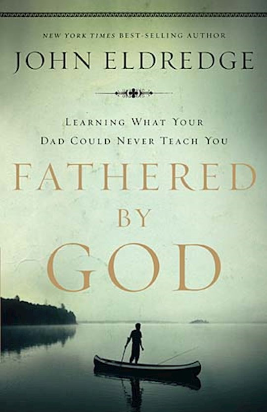 Fathered By God by John Eldredge | SHOPtheWORD