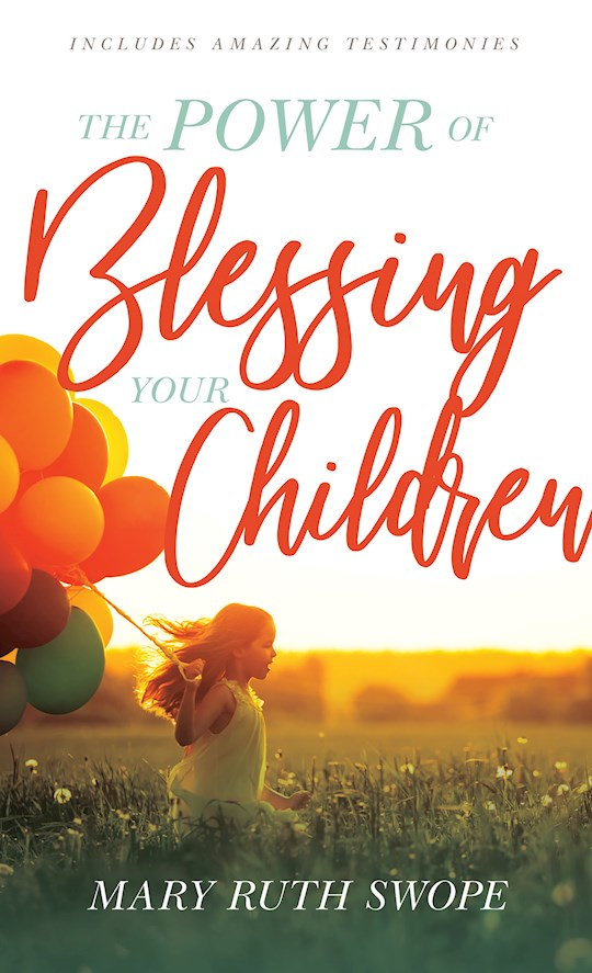 Power Of Blessing Your Children by Mary Ruth Swope | SHOPtheWORD