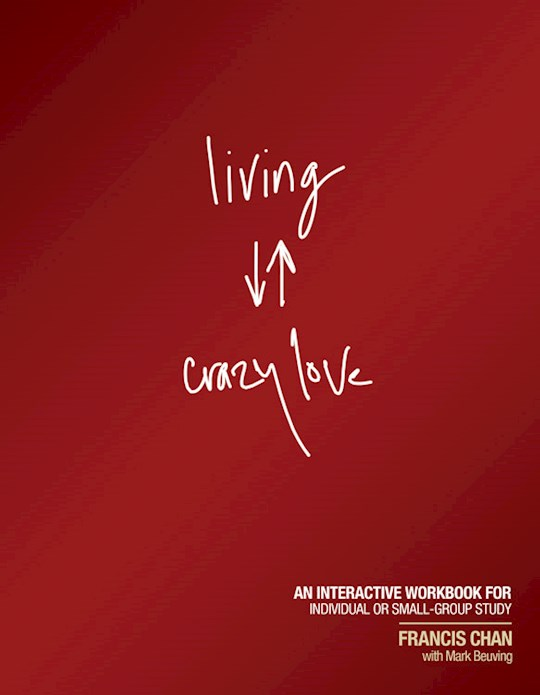 Living Crazy Love by Francis Chan | SHOPtheWORD