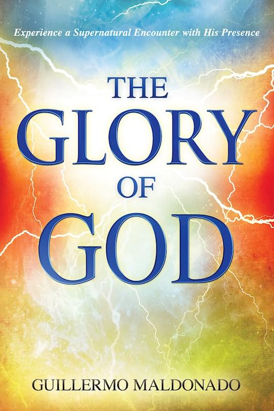 Glory Of God by Guillermo Maldonado | SHOPtheWORD