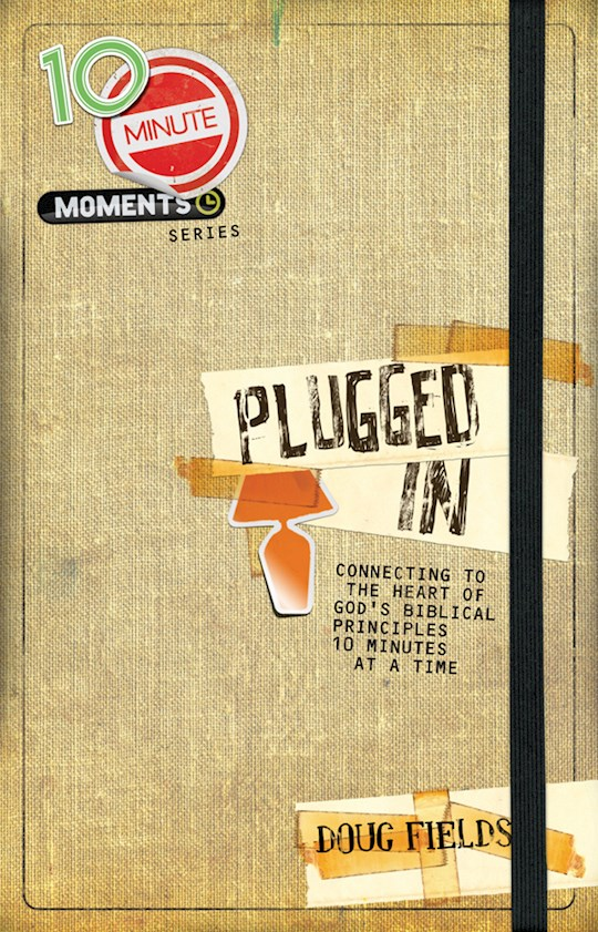 10 Minute Moments: Plugged In by Doug Fields   SHOPtheWORD