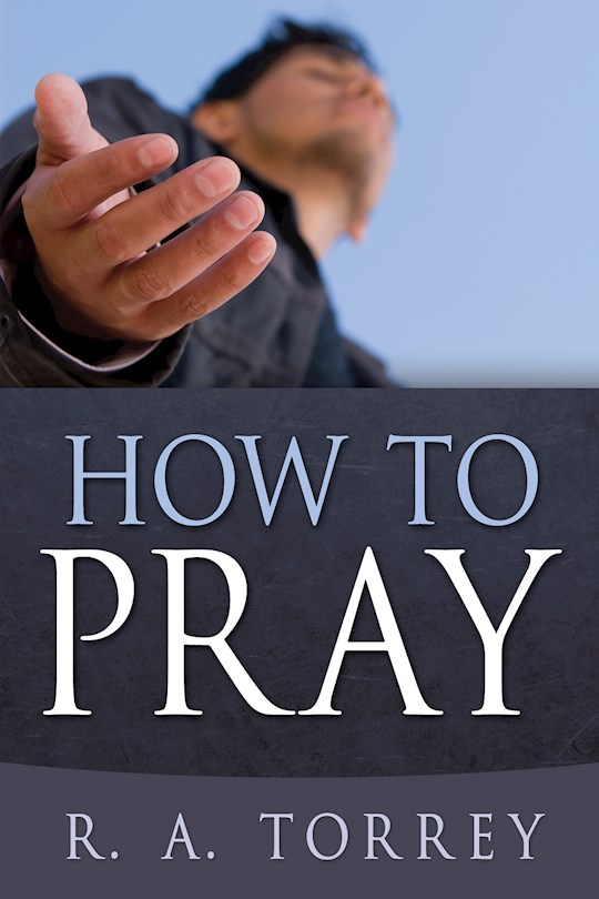 How To Pray by R. A. Torrey | SHOPtheWORD