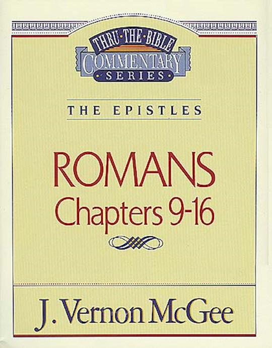 Romans: Chapters 9-16 (Thru The Bible Commentary) by J. Vernon McGee | SHOPtheWORD