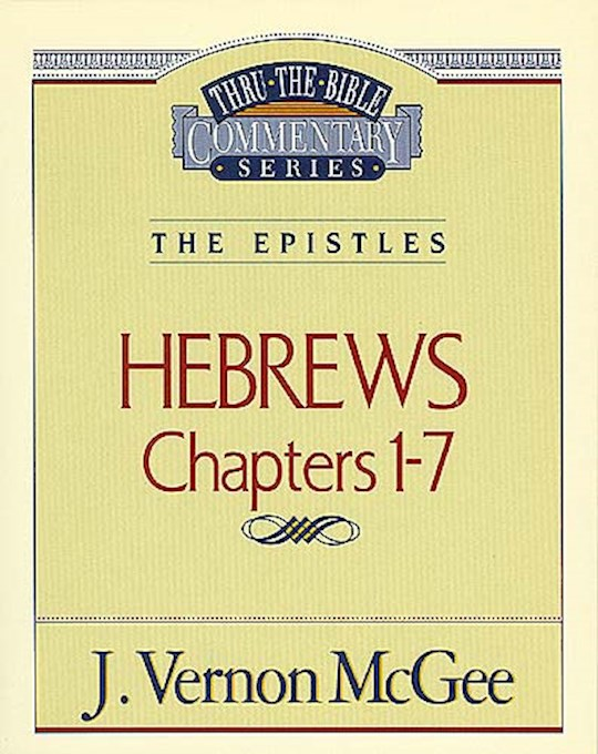 Hebrews: Chapters 1-7 (Thru The Bible Commentary) by J. Vernon McGee | SHOPtheWORD