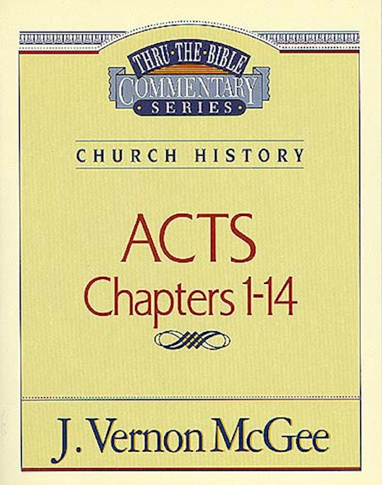 Acts: Chapters 1-14 (Thru The Bible Commentary) by J. Vernon McGee | SHOPtheWORD