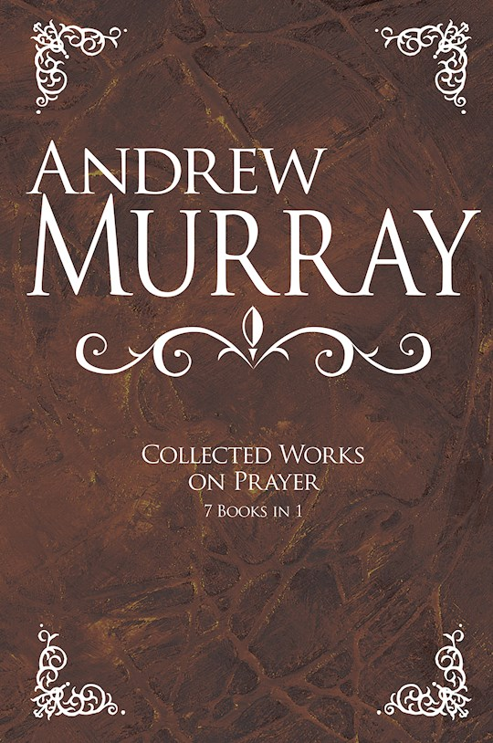 Andrew Murray: Collected Works On Prayer (7 Books In 1) by Andrew Murray | SHOPtheWORD