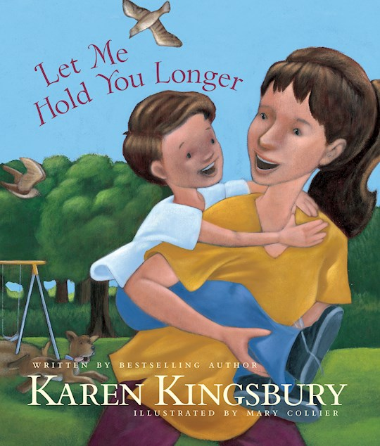 Let Me Hold You Longer by Karen Kingsbury | SHOPtheWORD