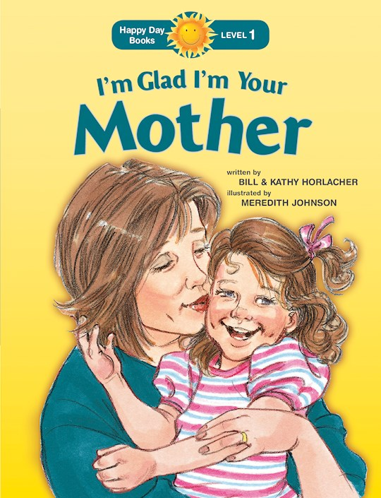 I'm Glad I'm Your Mother (Happy Day Books) (Not Available-Out Of Print) by Billy Horlacher | SHOPtheWORD