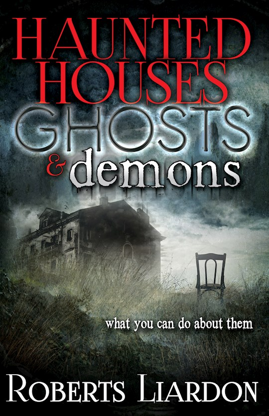 Haunted Houses Ghosts And Demons by Roberts Liardon | SHOPtheWORD
