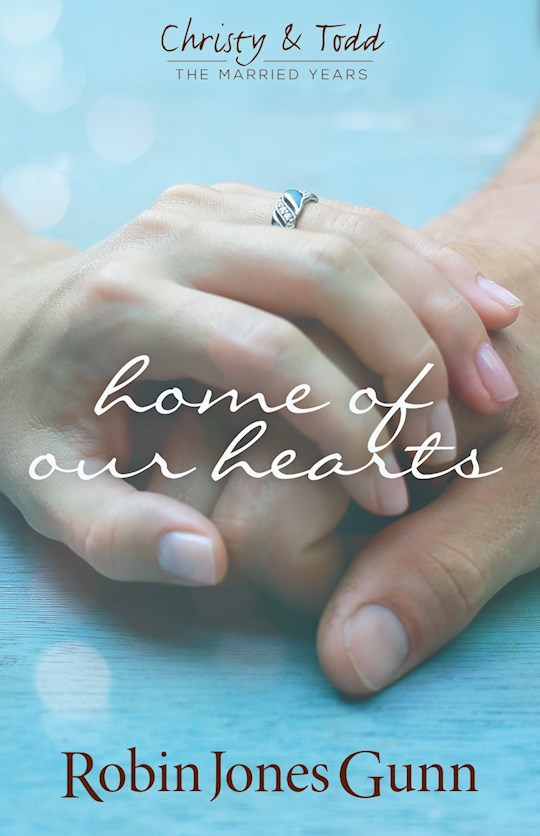 Home Of Our Hearts (Christy & Todd: The Married Years V2) by Robin Jones Gunn   SHOPtheWORD