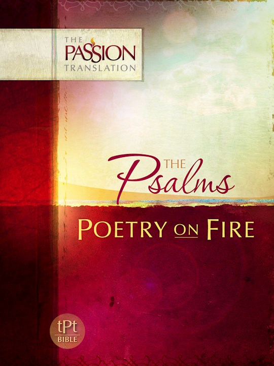The Passion Translation: Psalms: Poetry On Fire | SHOPtheWORD