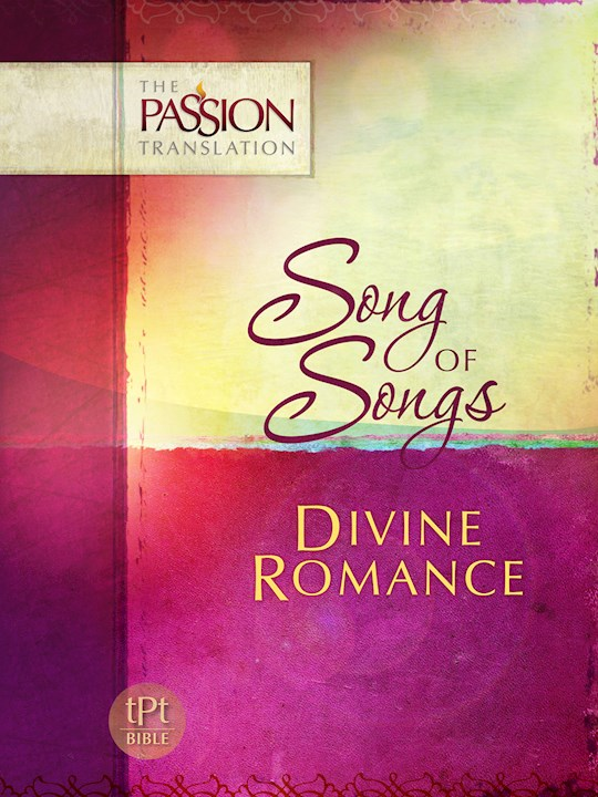 The Passion Translation: Song Of Songs: Divine Romance | SHOPtheWORD