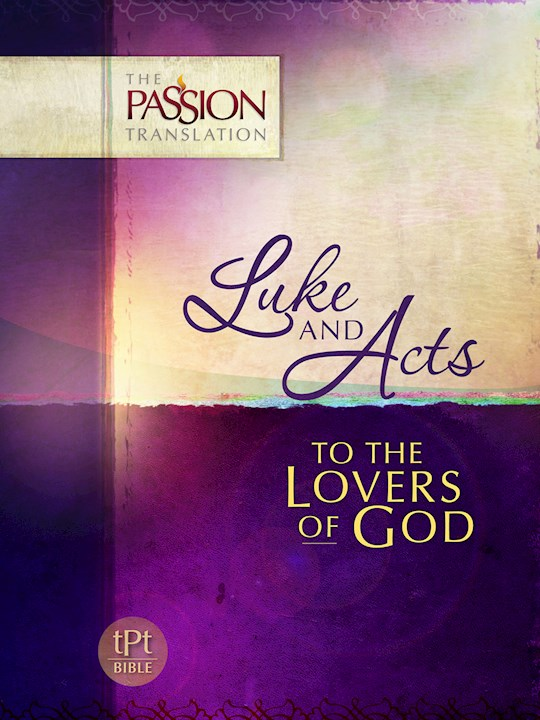 The Passion Translation: Luke And Acts | SHOPtheWORD