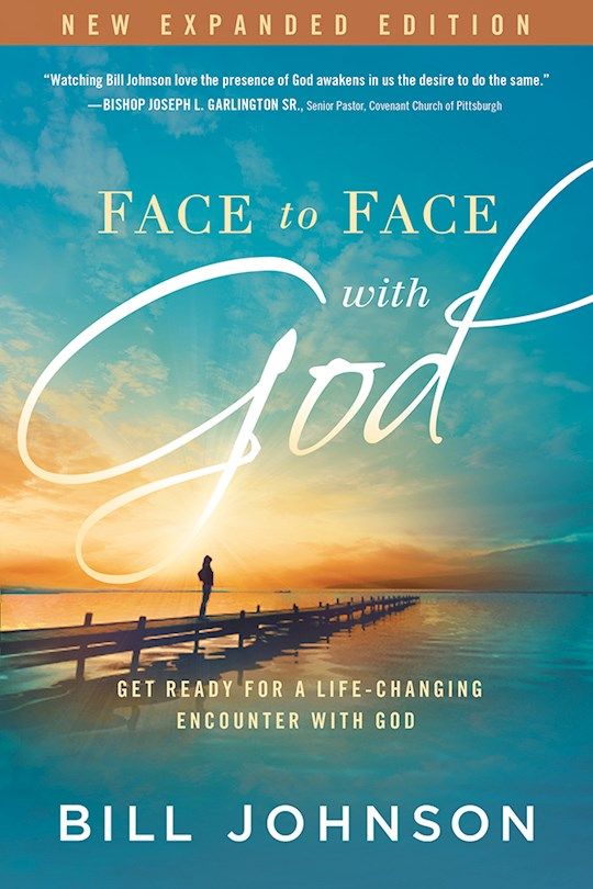 Face To Face With God (Expanded Edition) by Bill Johnson   SHOPtheWORD