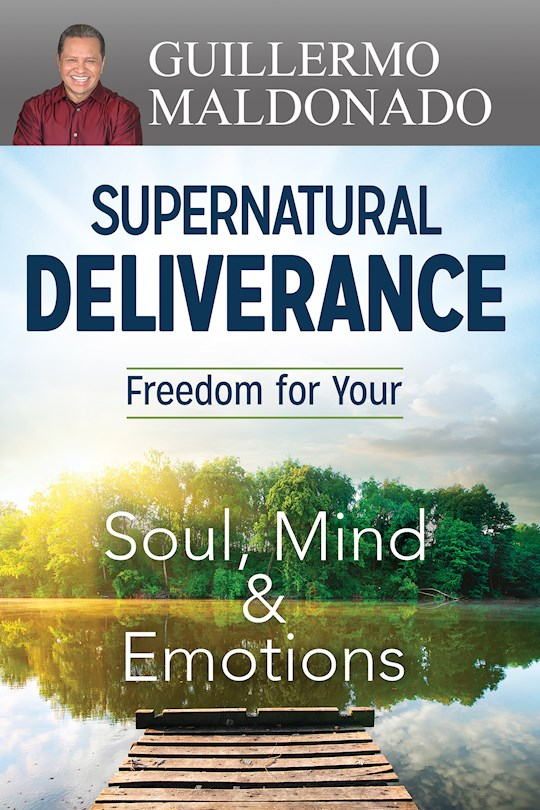 Supernatural Deliverance: Freedom For Your Soul Mind And Emotions by Guillermo Maldonado | SHOPtheWORD