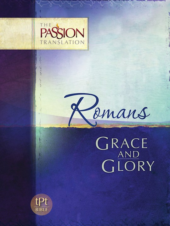 The Passion Translation: Romans: Grace And Glory | SHOPtheWORD