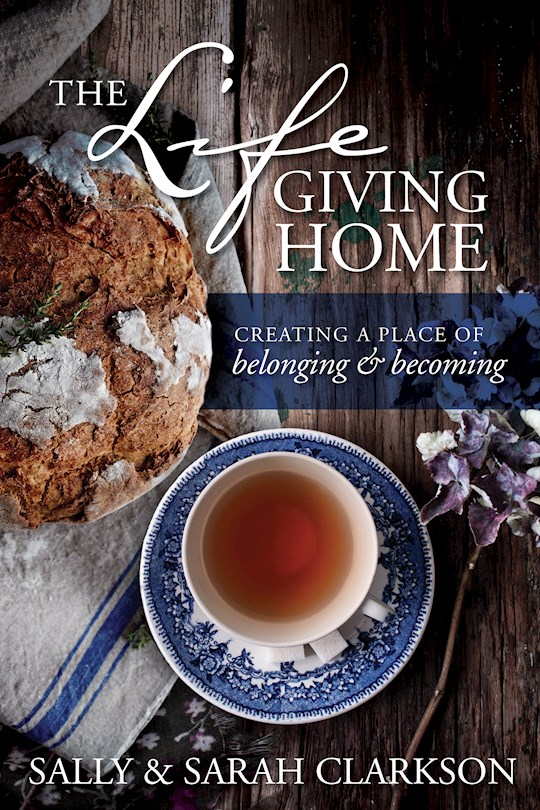 The Life-Giving Home by Sally Clarkson | SHOPtheWORD