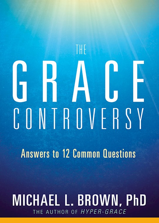 The Grace Controversy by Michael L Brown | SHOPtheWORD