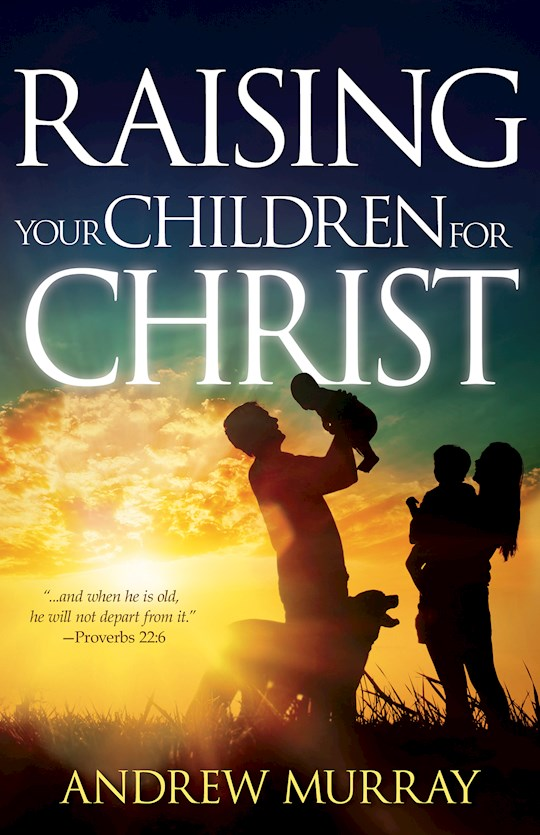 Raising Your Children For Christ by Andrew Murray | SHOPtheWORD