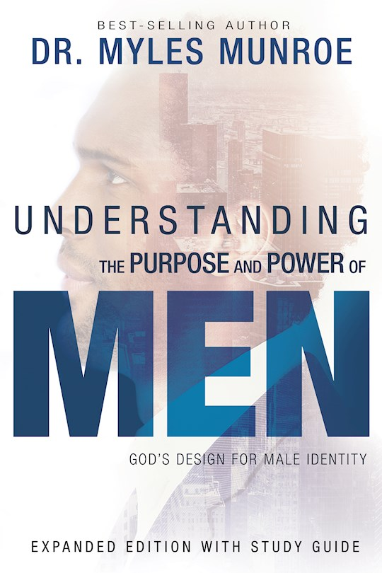 Understanding The Purpose And Power Of Men (Expanded Edition) by Myles Munroe | SHOPtheWORD