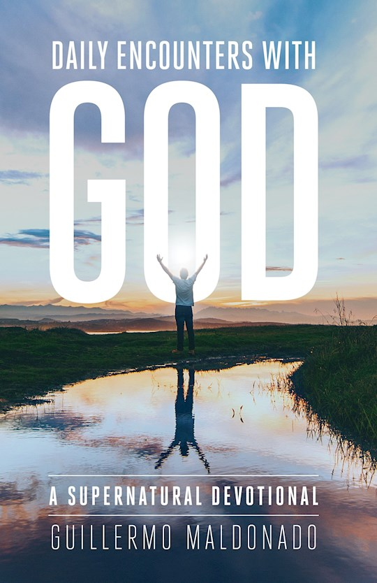 Daily Encounters With God by Guillermo Maldonado | SHOPtheWORD