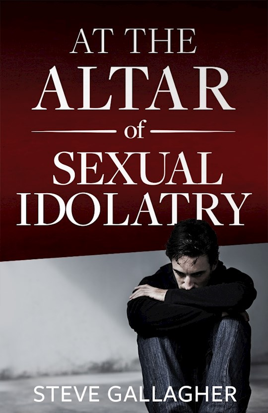 At The Altar Of Sexual Idolatry by Steve Gallagher | SHOPtheWORD