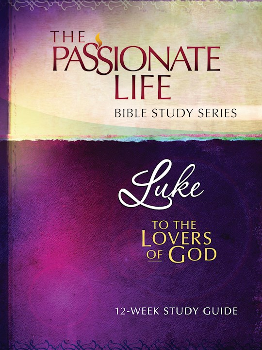 Luke: To The Lovers Of God (The Passionate Life Bible Study Series) by Brian Simmons | SHOPtheWORD