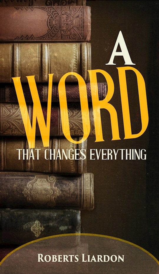 A Word That Changes Everything by Roberts Liardon   SHOPtheWORD