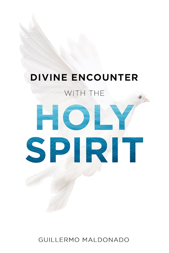 Divine Encounter With The Holy Spirit by Guillermo Maldonado | SHOPtheWORD