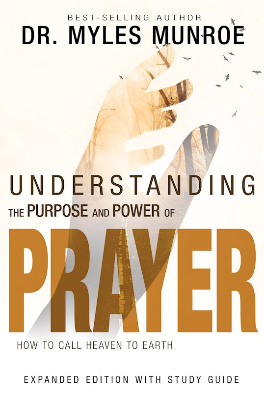 Understanding The Purpose And Power Of Prayer (Expanded Edition) by Myles Munroe | SHOPtheWORD