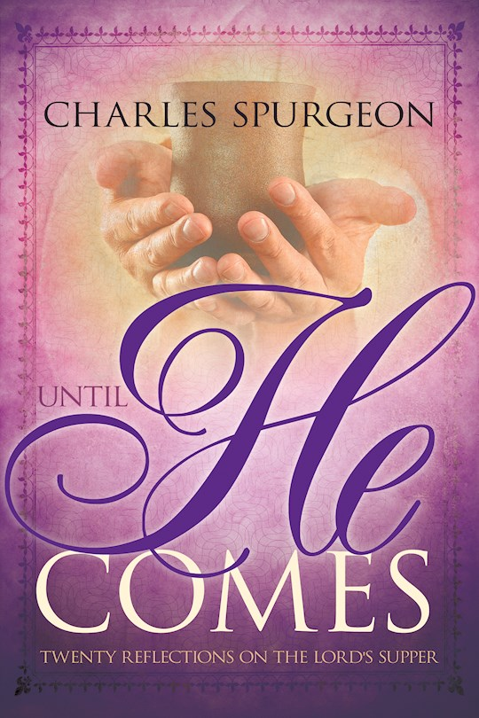 Until He Comes by Charles H Spurgeon | SHOPtheWORD