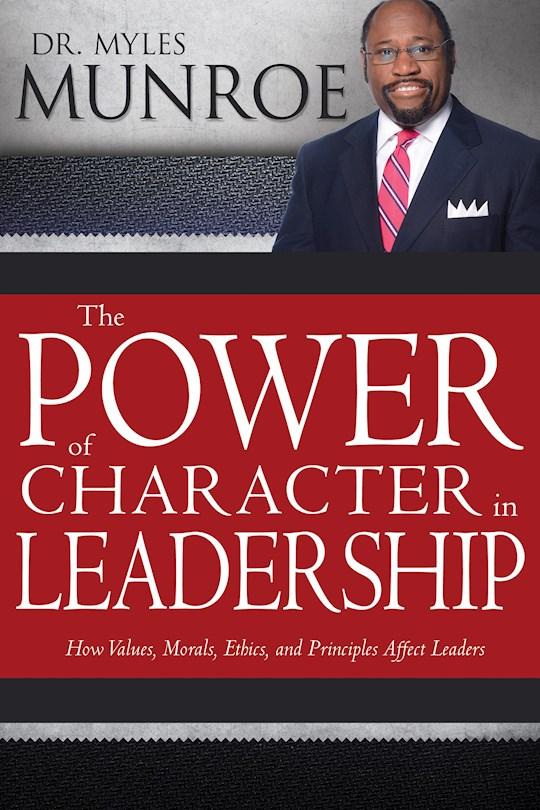 Power Of Character In Leadership  by Myles Munroe | SHOPtheWORD