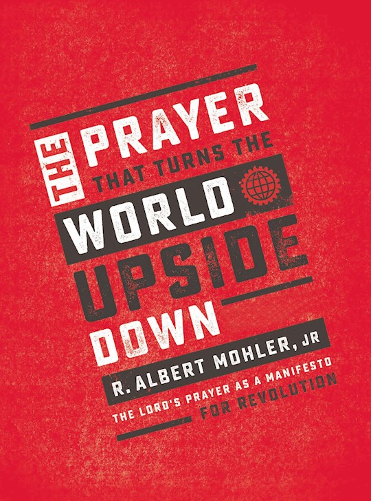 The Prayer That Turns The World Upside Down-Hardcover by R Albert Mohler | SHOPtheWORD