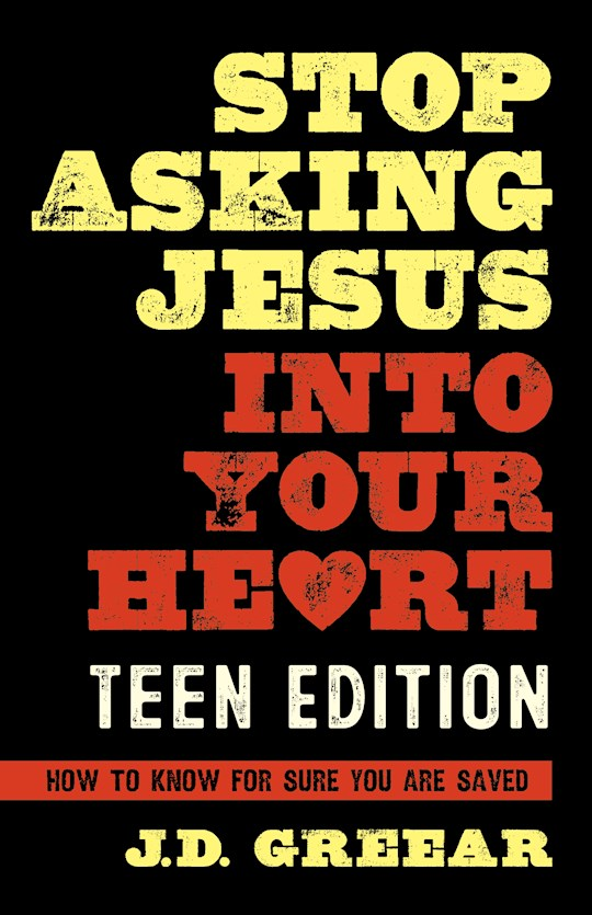 Stop Asking Jesus Into Your Heart For Teens  by J D Greear | SHOPtheWORD