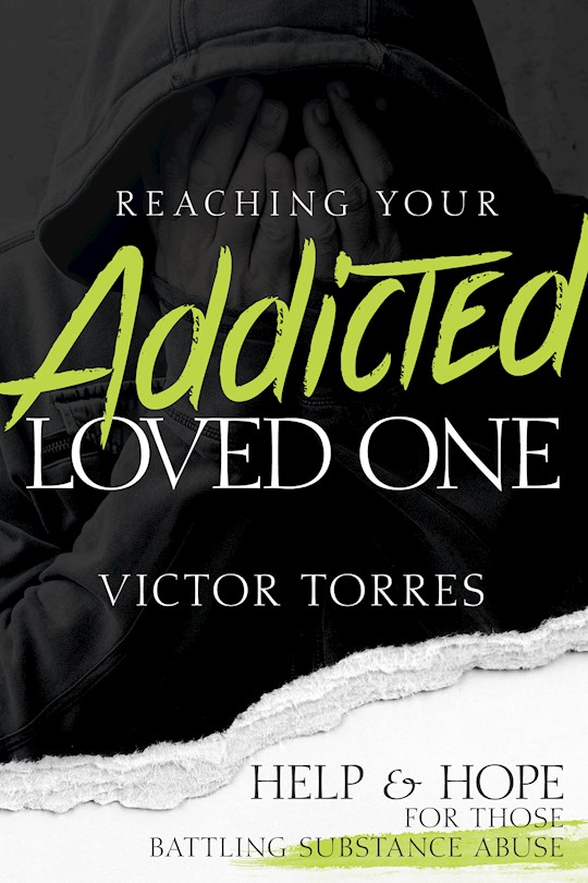Reaching Your Addicted Loved One by Victor Torres | SHOPtheWORD