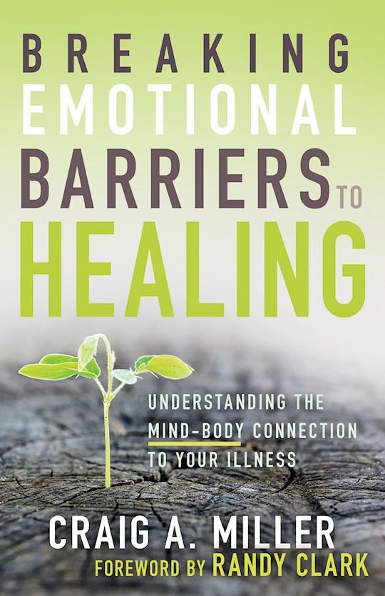 Breaking Emotional Barriers To Healing by Craig Miller | SHOPtheWORD