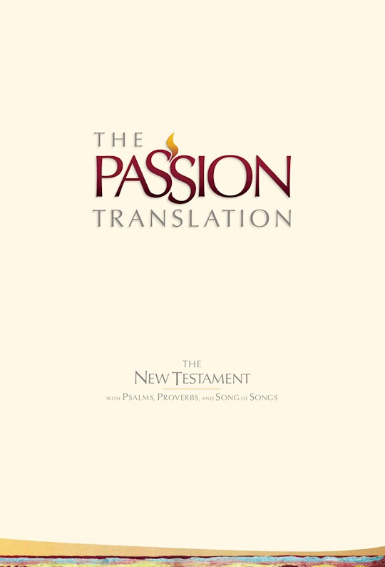 The Passion Translation New Testament With Psalms, Proverbs & Song Of Songs (2nd Edition)-Ivory Hardcover  | SHOPtheWORD