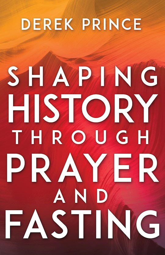 Shaping History Through Prayer And Fasting (Expanded) by Derek Prince | SHOPtheWORD