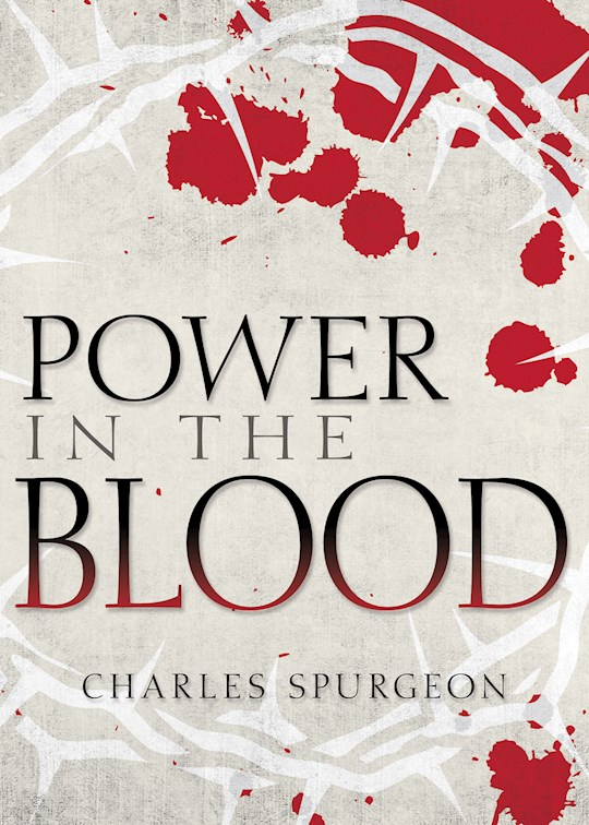 Power In The Blood by Charles H Spurgeon | SHOPtheWORD