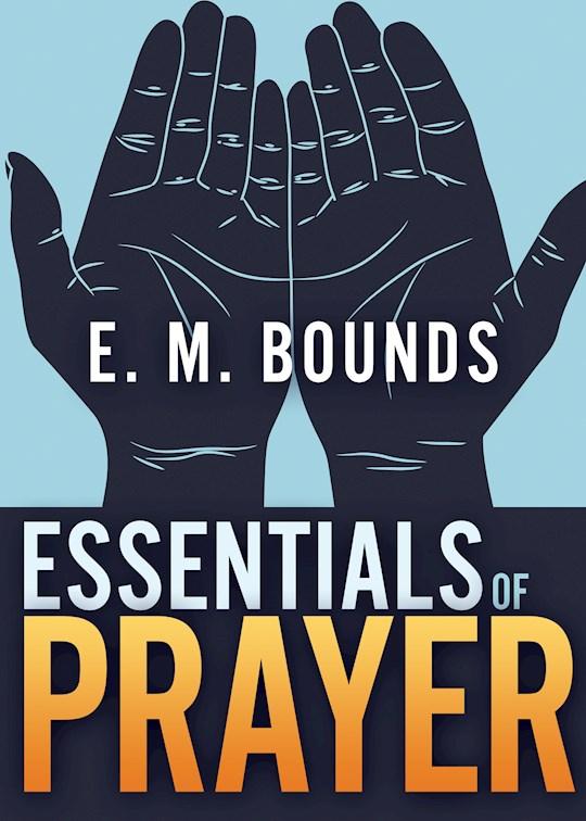 Essentials Of Prayer  by E.M. Bounds | SHOPtheWORD